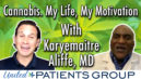 Cannabis. My Life, My Motivation. With Karyemaitre Aliffe, MD